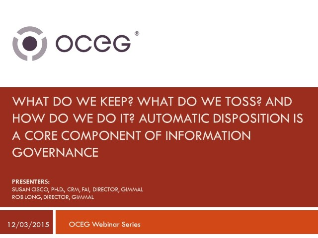What Do We Keep What Do We Toss And How Do We Do It Automatic Disposition is a Core Component of Information  Governance